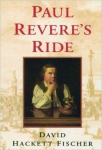 paul revere s ride by david hackett fischer David hackett fischer strips myth from history in paul revere's ride all sorts of fables, poems, and stories have been written about the event, which has become embedded in american culture any school child can tell at least something of the midnight ride and the lanterns.